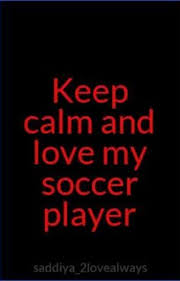 keep calm and love my soccer player