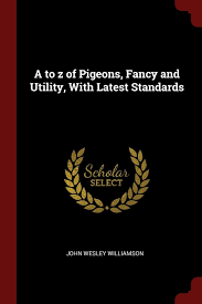 A to z of Pigeons, Fancy and Utility, With Latest Standards: Amazon.co.uk:  Williamson, John Wesley: 9781375838030: Books