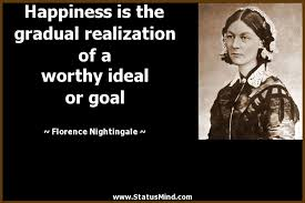 happiness is the gradual realization of a worthy com
