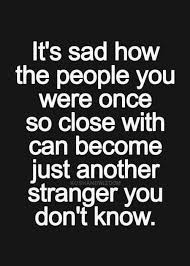 friends do become strangers just saying th quote