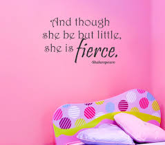 And Though She Be But Little She Is Fierce Wall Decal 9 99 Arise Decals
