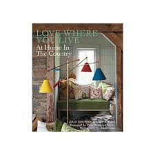Love Where You Live: At Home In the Country by Joan Osofsky and ...