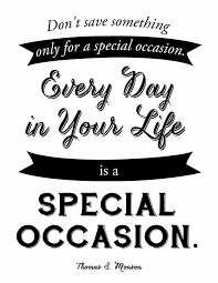don t save something only for a special occasion every day in