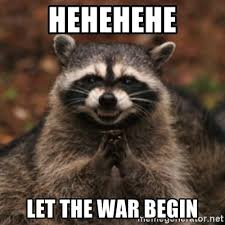hehehehe Let the war begin - evil raccoon | Meme Generator