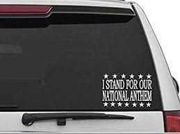 Amazon Com Decal Dan I Stand For Our National Anthem Vinyl Car Truck Window Laptop Decal Sticker Political Automotive