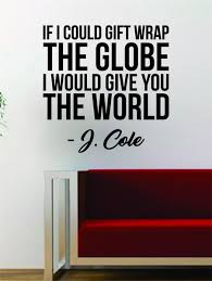 J Cole Gift Wrap The Globe Quote Decal Sticker Wall Vinyl Art Music Ly Boop Decals