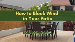 How To Block Wind In Your Patio Patiosquared