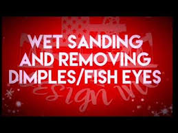 Wet Sanding And Removing Dimples Fish Eyes Youtube