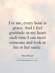 for me every hour is grace and i feel gratitude in my heart
