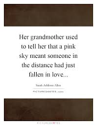 her grandmother used to tell her that a pink sky meant someone