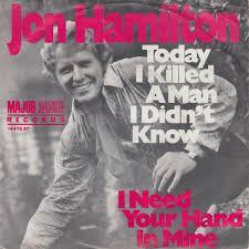 Jon Hamilton - Today I Killed A Man I Didn't Know / I Need Your Hand In  Mine (1969, Vinyl) | Discogs