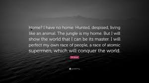 """ed wood quote """"home i have no home hunted despised living"""