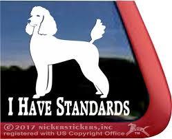 I Have Standards Standard Poodle Vinyl Window Decal Dog Sticker All Pets Allowed