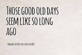 relive sweet memories these good old days quotes