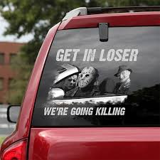Get In Loser We Re Going Killing Decal Pandzee