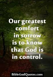 god is in control our greatest comfort in sorrow is to know that