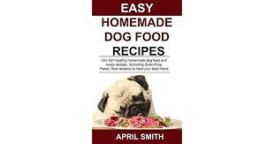 easy homemade dog food recipes 55 diy