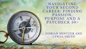 Navigating Your Second Career: Finding Passion, Purpose and a Paycheck 50+  with Lynda Smith