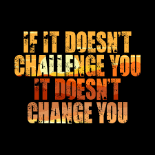 if it doesn t challenge you it doesn t change you motivational