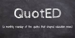 monthly quoted notable quotes that made education headlines in