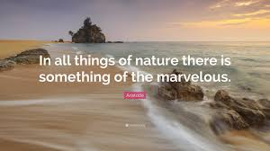 """aristotle quote """"in all things of nature there is something of"""