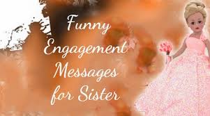 funny engagement messages for sister