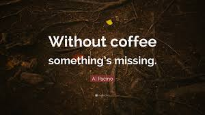 """al pacino quote """" out coffee something s missing """""""