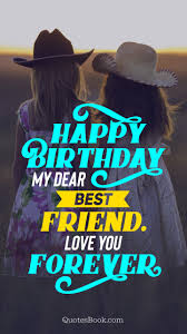 Happy Birthday My Dear Best Friend Love You Forever Quotesbook