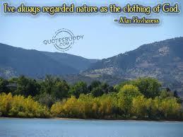 "i ve always regarded nature as the clothing of god "" alan"