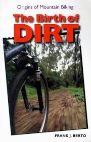 The Birth of Dirt: Origins of Mountain Biking by Frank J. Berto, Wende Cragg  (Photographer), Erik Koski (Photographer): New Paperback (1998) 1.    Ergodebooks