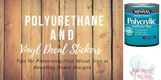 Should You Apply Polyurethane Clear Coat Sealants On Vinyl Decal Stickers Wall Decor Plus More