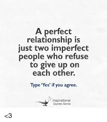a perfect relationship is just two imperfect people who refuse to