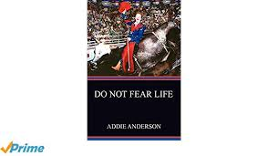 DO NOT FEAR LIFE: Amazon.co.uk: Addie Anderson: 9780595458776: Books