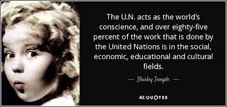 shirley temple quote the u n acts as the world s conscience and