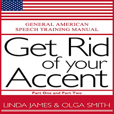 Amazon.com: Get Rid of Your Accent: Part One and Two: General American  Speech Training Manual, Second Edition (Audible Audio Edition): Olga Smith,  Linda James, Eric Meyers, Rebekkah Hilgraves, Brock Powell, Olga Smith