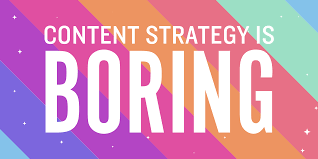 Content Strategy Is Boring (and That's OK) - Brain Traffic