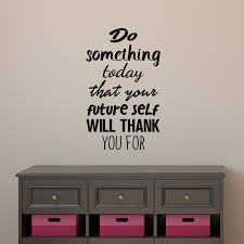 Amazon Com Vinyl Wall Art Decal Do Something Today That Your Future Self Will Thank You For 23 X 14 Modern Inspirational Quote Sticker For Home Bedroom Living Room Work
