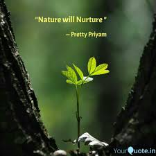 nature will nurture quotes writings by pretty priyam yourquote