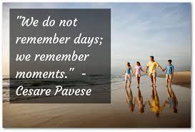 we do not remember days we remember moments riograndeinn