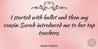 adam garcia i started ballet and then my cousin sarah