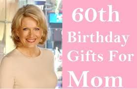 60th birthday gift ideas for your mom