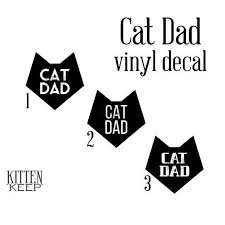 Cat Dad Vinyl Decal 3 Font Options Cat Lover Gift For Father Furbaby Parent Car Phone Laptop Decor In 2020 Cat Dad Cat Mom Vinyl Decals