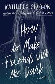 how to make friends the dark by kathleen glasgow