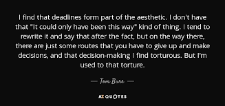 tom burr quote i that deadlines form part of the aesthetic i