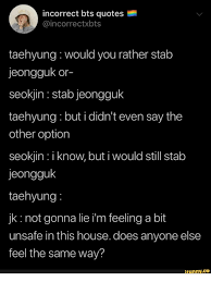 incorrect bts quotes taehyung would you rather stab jeongguk or