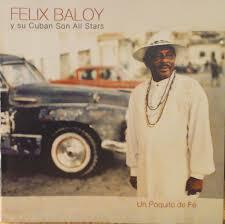 Felix Baloy Y Su Cuban Son Allstars - Un Poquito De Fé (2005, CD) | Discogs