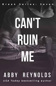 Can't Ruin Me (Break Book 7) - Kindle edition by Reynolds, Abby. Literature  & Fiction Kindle eBooks @ Amazon.com.