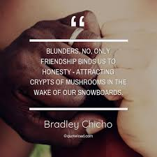 blunders no only friendship bradley chicho about friendship