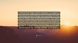 """elon musk quote """"i think the high tech industry is used to"""