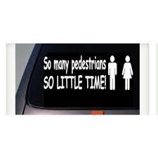 So Many Pedestrians So Little Time Sticker Funny Decal Car Decal Window 6 C968 Walmart Com Walmart Com